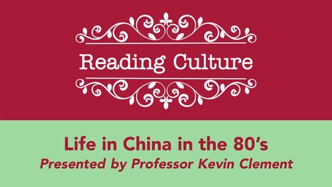 Thumbnail for entry Fall 2021 - Reading Culture Presents Life in China in the 80's