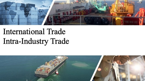 Thumbnail for entry International Trade - Intra-Industry Trade