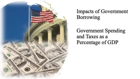 Thumbnail for entry The Impact of Government Borrowing - Total Government Spending and Taxes as a Percentage of GDP