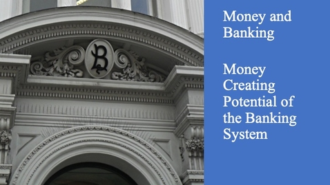 Thumbnail for entry Money and Banking - Money Creating Potential of the Banking System