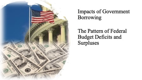 Thumbnail for entry The Impact of Government Borrowing - The Pattern of Federal Budget Deficits and Surpluses