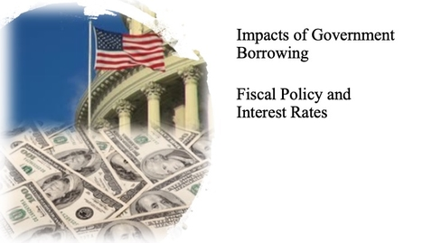 Thumbnail for entry The Impact of Government Borrowing - Fiscal Policy and Interest Rates