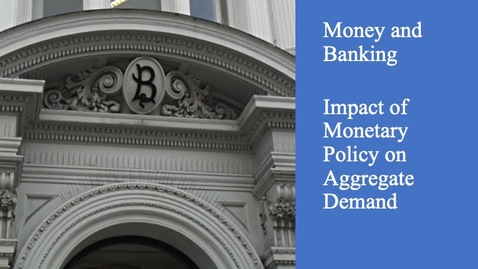 Thumbnail for entry Money and Banking - Monetary Policy Impact on Aggregate Demand