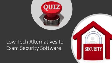 Thumbnail for entry Low-Tech Alternatives to Exam Security Software (Trailer)