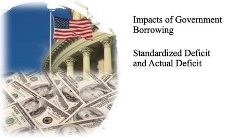 Thumbnail for entry The Impact of Government Borrowing - Standardized Deficit and Actual Deficit