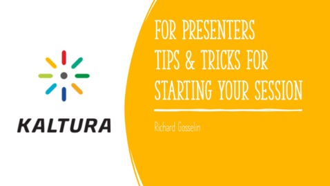Thumbnail for entry Kaltura for Presenters - Tips and Tricks for Starting Your Session