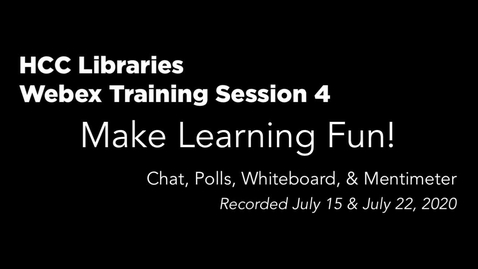 Thumbnail for entry HCC Libraries Webex Training Session 4: Make Learning Fun