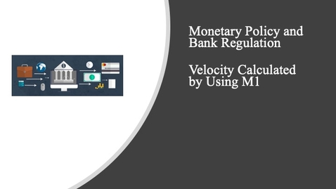 Thumbnail for entry Monetary Policy and Bank Regulation - Velocity Calculated Using M1