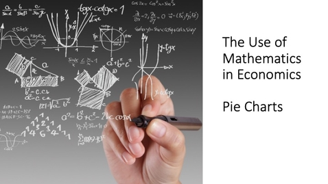 Thumbnail for entry The Use of Mathematics in Economics - Pie Charts