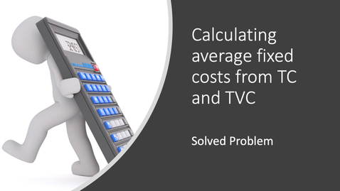 Thumbnail for entry Calculating Average fixed cost from TC and TVC