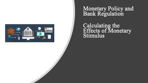 Thumbnail for entry Monetary Policy and Bank Regulation - Calculating the Effects of Monetary Stimulus