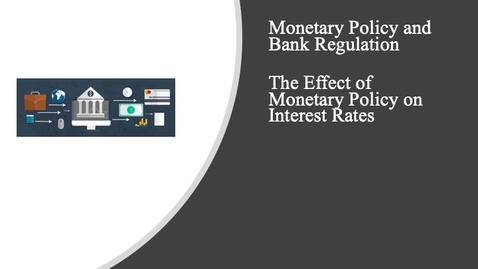 Thumbnail for entry Monetary Policy and Bank Regulation - Effect of Monetary Policy on Interest Rates