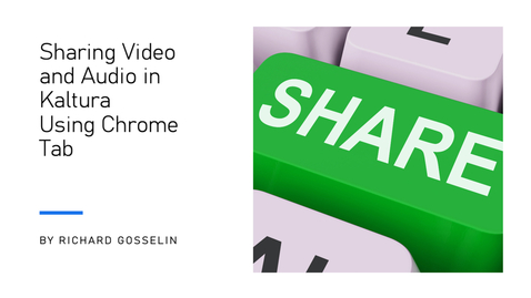 Thumbnail for entry Sharing Video and Audio in Kaltura Using Chrome Tab Share