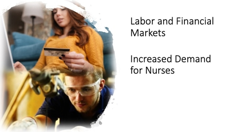 Thumbnail for entry Labor and Financial Markets - Increased Demand for Nurses
