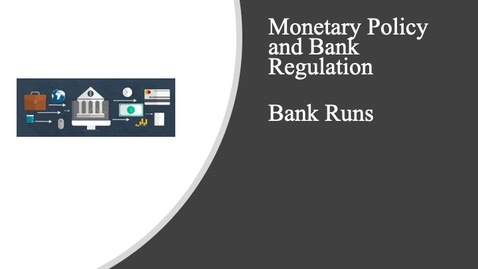 Thumbnail for entry Monetary Policy and Bank Regulation - Bank Runs