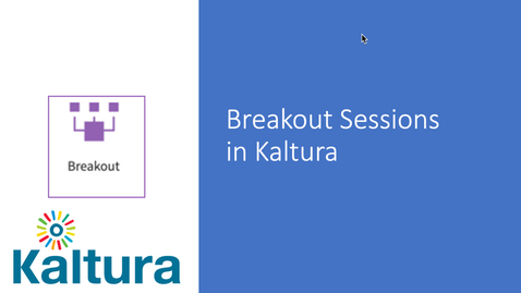 Thumbnail for entry Breakout Sessions Powered by Kaltura