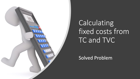 Thumbnail for entry Calculating fixed costs from TC and TVC