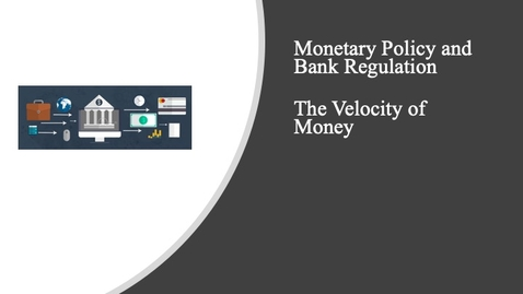 Thumbnail for entry Monetary Policy and Bank Regulation - The Velocity of Money
