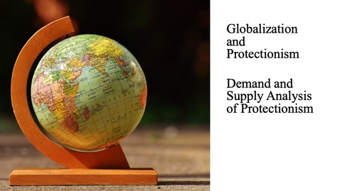 Thumbnail for entry Globalization and Protectionism - Demand and Supply Analysis of Protectionism
