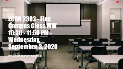 Thumbnail for entry ECON 2302 - Flex Campus Class MW 10:30 - 11:50 PM - Wednesday, September 2, 2020