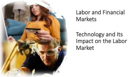 Thumbnail for entry Ch 04 - Labor and Financial Markets - Technology and Its Impact on the Labor Market