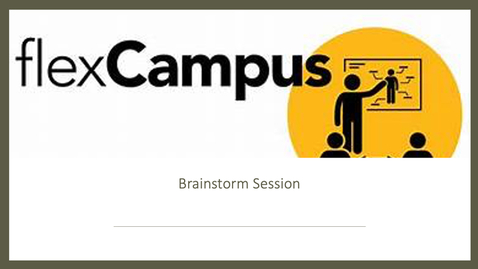 Thumbnail for entry Flex Campus Brainstorm Session - Wednesday, November 4, 2020 at 2 PM