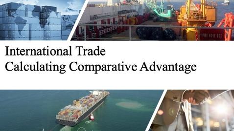Thumbnail for entry International Trade - Calculating Comparative Advantage
