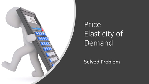 Thumbnail for entry Elasticity of Demand - Calculation