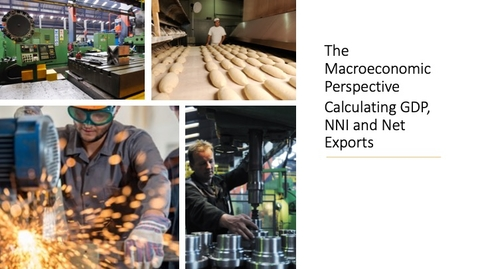 Thumbnail for entry The Macroeconomic Perspective - Calculating GDP, NNP and Net Exports