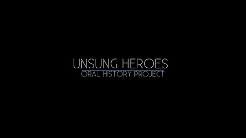 Thumbnail for entry Unsung Heroes Oral History Project