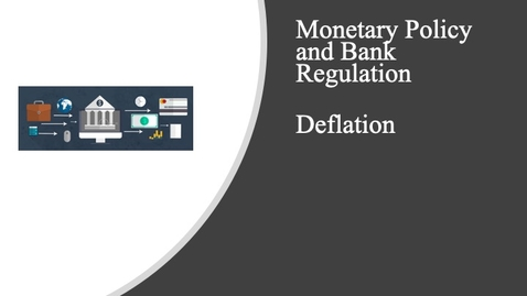 Thumbnail for entry Monetary Policy and Bank Regulation - Deflation