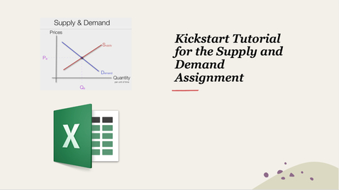 Thumbnail for entry Kickstart Tutorial for Supply and Demand Excel Assignment