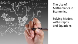 Thumbnail for entry The Use of Mathematics in Economics - Solving Models with Graphs and Equations