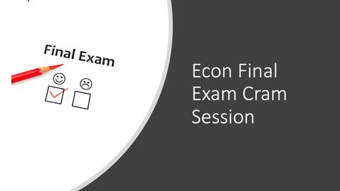 Thumbnail for entry Online Review - Econ Final Exam Cram Session