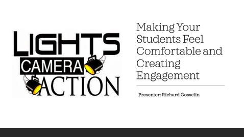 Thumbnail for entry Lights, Camera, Action - Making Your Students Feel Comfortable and Creating Engagement