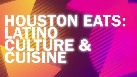 Thumbnail for entry Houston Eats - Latino Culture & Cuisine