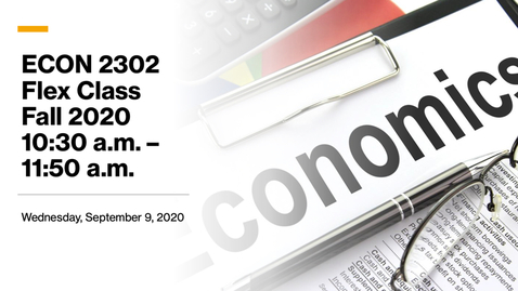 Thumbnail for entry Flex Campus ECON 2302 - Wednesday, 09-09-2020