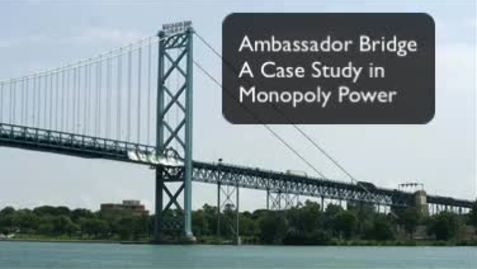 Thumbnail for entry Ambassador Bridge - Case Study of a Monopoly