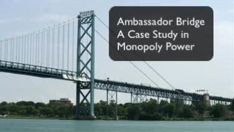 Thumbnail for entry Ambassador Bridge - Case Study of a Monopoly