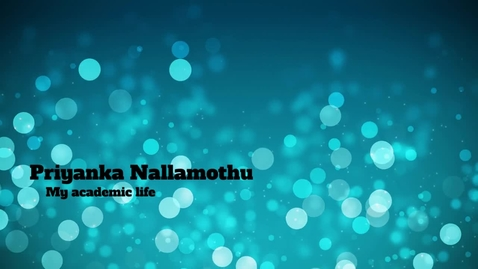 Thumbnail for entry Priyanka Nallamothu - My Academic Life
