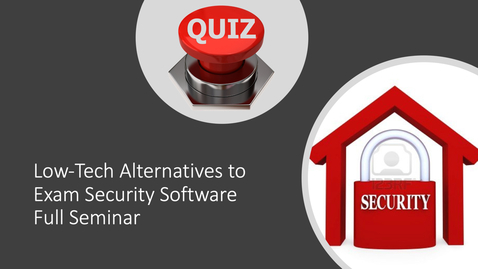 Thumbnail for entry Low-Tech Alternatives to Exam Security Software (Full Seminar)