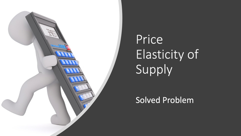 Thumbnail for entry Price Elasticity of Supply - Calculation