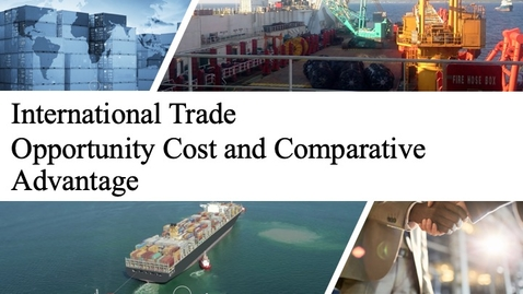 Thumbnail for entry International Trade - Opportunity Cost and Comparative Advantage