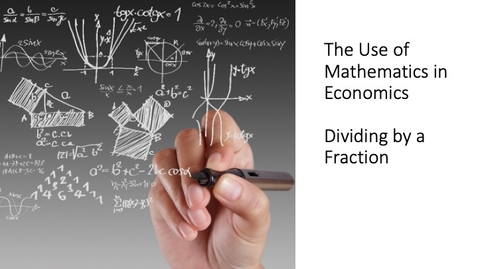 Thumbnail for entry The Use of Mathematics in Economics - Dividing by Fractions