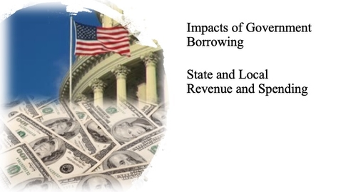 Thumbnail for entry The Impact of Government Borrowing - State and Local Revenue and Spending