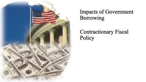 Thumbnail for entry The Impact of Government Borrowing - Contractionary Fiscal Policy