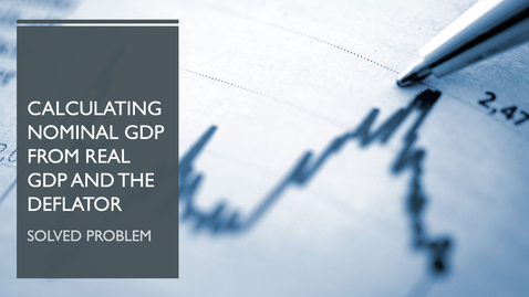 Thumbnail for entry Calculating Nominal GDP from Real GDP and the Price Deflator