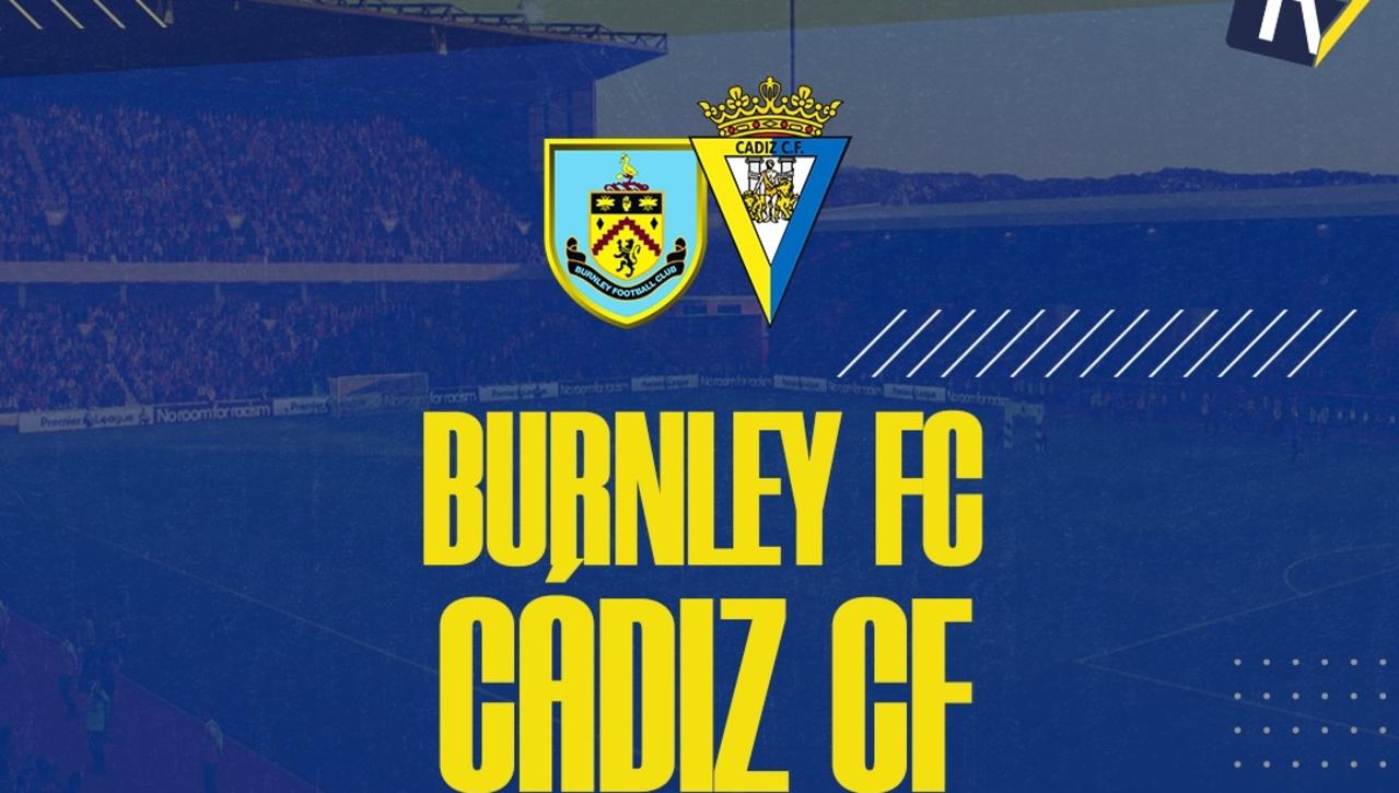 Burnley-Cádiz, sábado 7 a las 15h EN DIRECTO desde Inglaterra