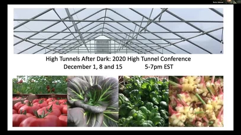 Thumbnail for entry 2020 High Tunnel Conference: High Tunnels After Dark, Session I