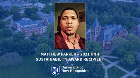Thumbnail for entry Matthew Parker, 2021 UNH Sustainability Award Recipient & Master in Community Development Student